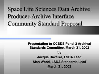 Space Life Sciences Data Archive Producer-Archive Interface Community Standard Proposal