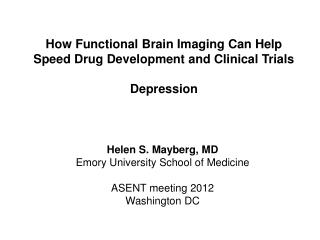 Helen S. Mayberg, MD Emory University School of Medicine ASENT meeting 2012 Washington DC