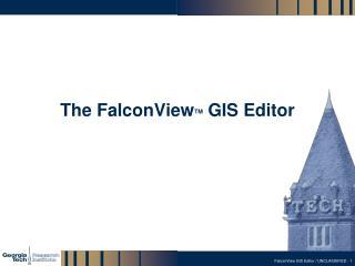 The FalconView TM  GIS Editor