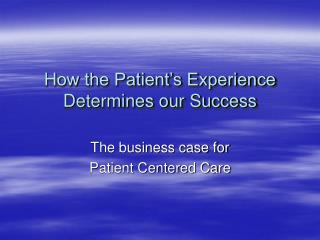 How the Patient's Experience  Determines our Success