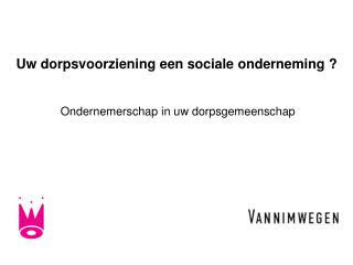 Uw dorpsvoorziening een sociale onderneming ?
