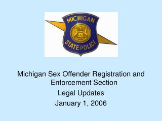 Michigan Sex Offender Registration and Enforcement Section Legal Updates January 1, 2006