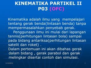 KINEMATIKA PARTIKEL II                       P03  (OFC)