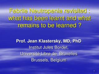 Febrile Neutropenia revisited :  what has been learnt and what remains to be learned ?