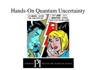 Hands-On Quantum Uncertainty