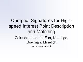 Compact Signatures for High-speed Interest Point Description and Matching