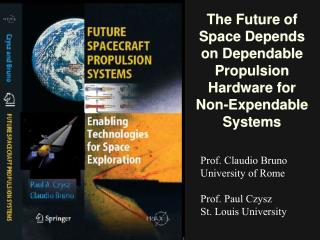 The Future of Space Depends on Dependable Propulsion Hardware for Non-Expendable Systems