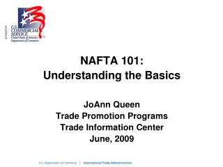 NAFTA 101: Understanding the Basics JoAnn Queen Trade Promotion Programs Trade Information Center