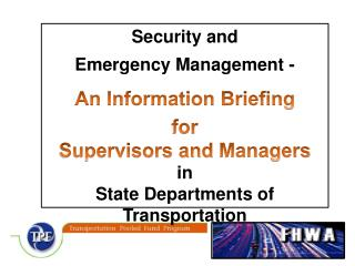 Security and  Emergency Management -  An Information Briefing for  Supervisors and Managers  in  State Departments of Tr