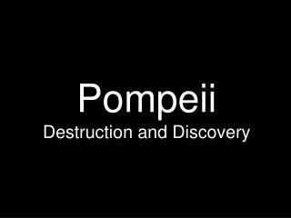 Pompeii  Destruction and Discovery