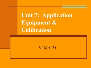 Unit 7:  Application Equipment  Calibration