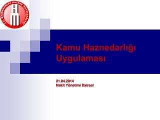 Kamu Haznedarlığı Uygulaması 21.04.2014 Nakit Yönetimi Dairesi