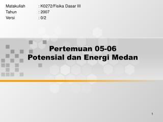 Pertemuan 05-06 Potensial dan Energi Medan
