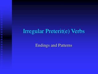 Irregular Preterit(e) Verbs