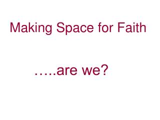 Making Space for Faith