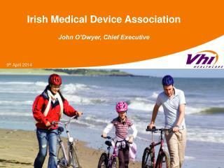 Irish Medical Device Association  John O'Dwyer, Chief Executive