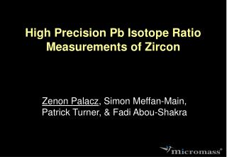 High Precision Pb Isotope Ratio Measurements of Zircon