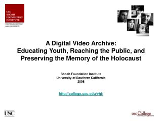 Shoah Foundation Institute University of Southern California 2008 collegec/vhi/