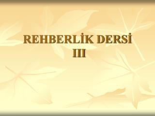 REHBERL?K DERS?  III