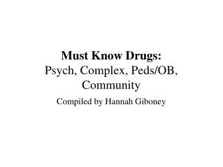Must Know Drugs: Psych, Complex, Peds/OB, Community
