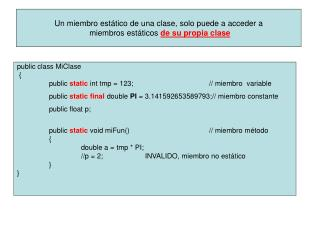 public class MiClase  { 	public  static  int tmp = 123;  			// miembro  variable