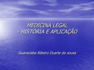 MEDICINA LEGAL - HIST�RIA E APLICA��O