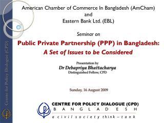 Presentation by Dr  Debapriya  Bhattacharya Distinguished Fellow, CPD