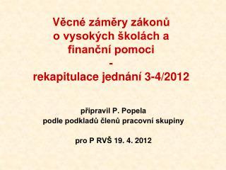 V ěcné záměry zákonů  o vysokých školách a finanční pomoci - rekapitulace jednání 3-4/2012