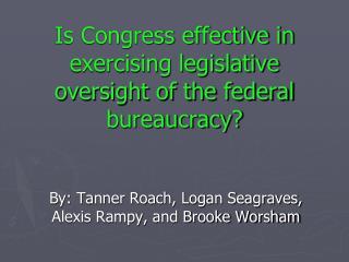 Is Congress effective in exercising legislative oversight of the federal bureaucracy?
