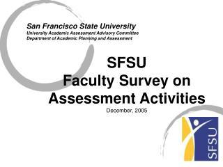 SFSU  Faculty Survey on  Assessment Activities  December, 2005