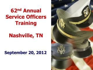 62 nd  Annual Service Officers Training Nashville, TN