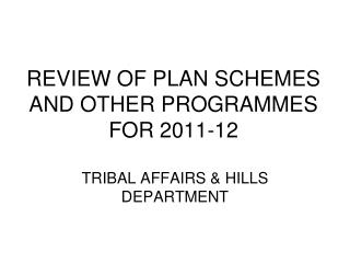 REVIEW OF PLAN SCHEMES AND OTHER PROGRAMMES FOR 2011-12