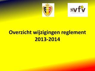 Overzicht wijzigingen reglement 2013-2014
