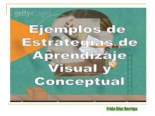 Ejemplos de  Estrategias de  Aprendizaje  Visual y  Conceptual