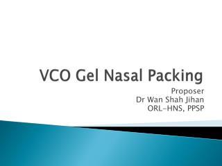 VCO Gel Nasal Packing