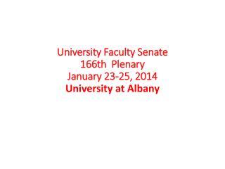University Faculty Senate 166th  Plenary January 23-25, 2014 University at Albany