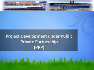 Project Development under Public Private Partnership (PPP)