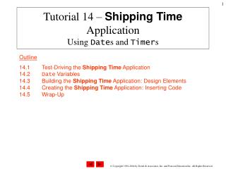Tutorial 14 –  Shipping Time  Application Using  Date s and  Timer s