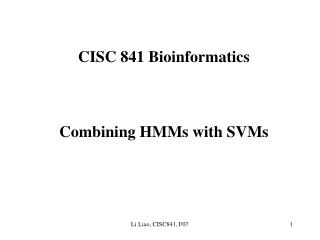 CISC 841 Bioinformatics Combining HMMs with SVMs