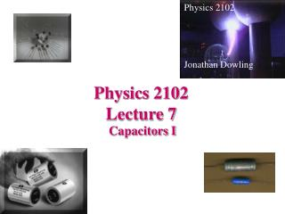 Physics 2102  Lecture 7