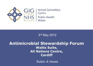 Antimicrobial Stewardship Forum Wallis Suite, All Nations Centre, Cardiff