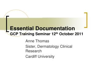 Essential Documentation GCP Training Seminar 12 th  October 2011