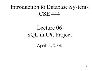 Introduction to Database Systems CSE 444 Lecture 06 SQL in C#, Project