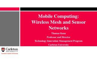 Mobile Computing:  Wireless Mesh and Sensor Networks