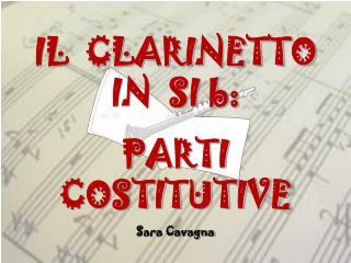IL  CLARINETTO IN  SI b: PARTI   COSTITUTIVE Sara Cavagna