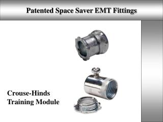 Patented Space Saver EMT Fittings