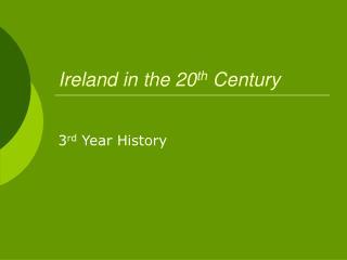 Ireland in the 20 th  Century