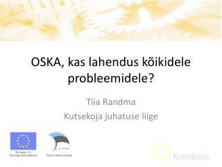 OSKA, kas lahendus kõikidele probleemidele?