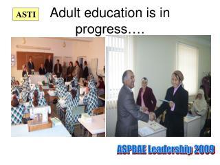 Adult education is in progress….