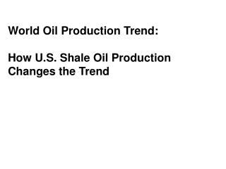 World Oil Production Trend:  How U.S. Shale Oil Production Changes the Trend